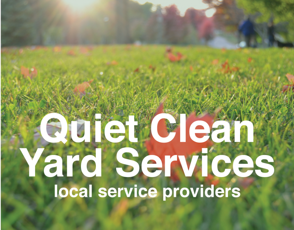 Quiet clean yard services - eliminate gas leaf blowers