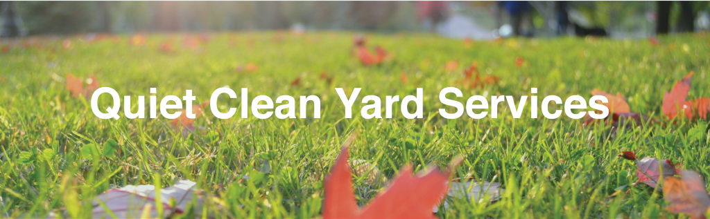Quiet clean yard services, eliminate gas leaf blowers